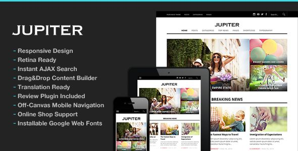 Jupiter Responsive Magazine Theme by ThemeGoods is a news magazine WordPress theme with video support which features Retina display support, support for RTL languages, Mega Menu, fully responsive layouts, search engine optimization, Google Fonts support, Revolution Slider, WooCommerce integration, clean design, magazine style layouts and minimal design.