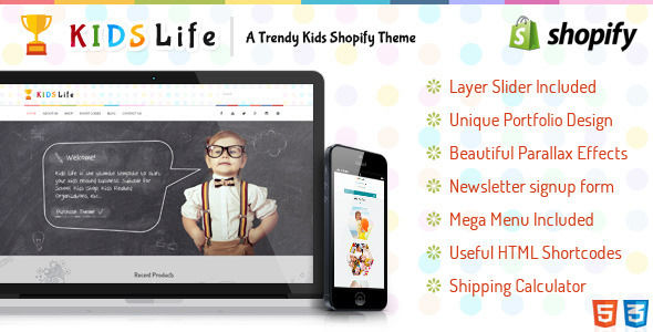 KidsLife Responsive Shopify Theme by BuddhaThemes is a Shopify theme which features parallax elements, support for RTL languages, Mega Menu, fully responsive layouts, Google Fonts support and  can be used for your portfolio.