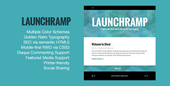 LaunchRamp by KickturnPress is a Ghost theme which features support for RTL languages, fully responsive layouts, search engine optimization, Google Fonts support and  blogging related layouts and optimizations.