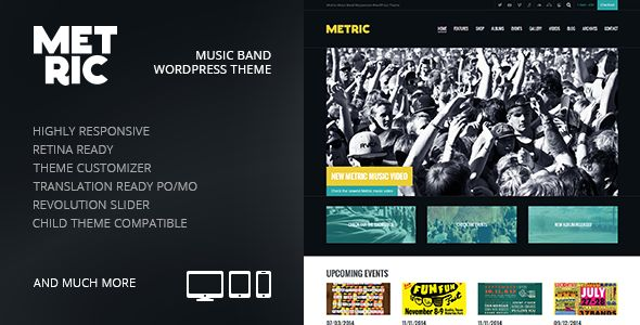 Metric by GrandPixels is a WordPress theme for bands which features Retina display support, support for RTL languages, fully responsive layouts, search engine optimization, Google Fonts support, Revolution Slider, WooCommerce integration, blogging related layouts and optimizations and a grid layout.