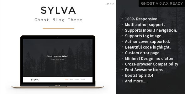 Sylva by GBJsolution is a Ghost theme which features Retina display support, support for RTL languages, fully responsive layouts, Google Fonts support, clean design, Bootstrap framework utilization, is great for your personal site, blogging related layouts and optimizations, flat design aesthetics, masonry post layouts and  minimal design.