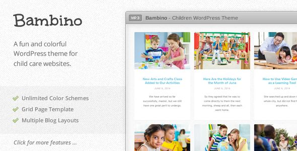 Bambino by Adiacone is a educational WordPress theme which features fully responsive layouts, search engine optimization, Revolution Slider, Colorful, masonry post layouts and a grid layout.