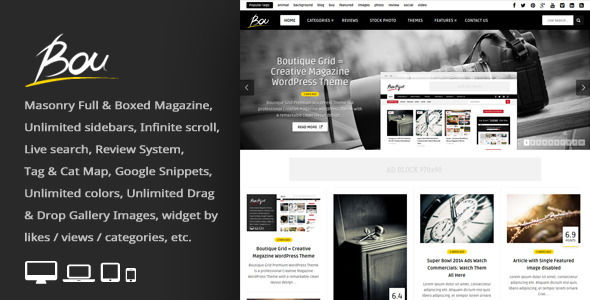 Bou by An-Themes is a news magazine WordPress theme which features fully responsive layouts, search engine optimization, clean design, support for photo galleries, can be used for your portfolio, magazine style layouts, is great for your personal site, masonry post layouts and a grid layout.