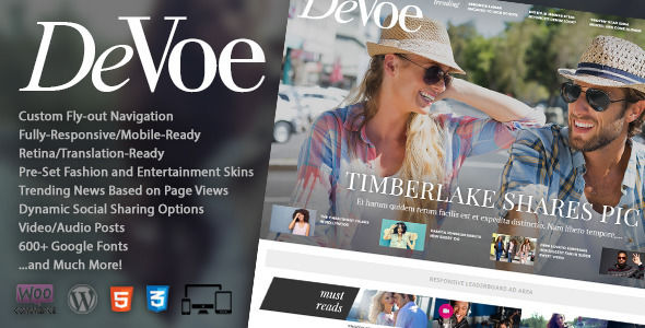 DeVoe by MVPThemes is a news magazine WordPress theme which features Retina display support, support for RTL languages, fully responsive layouts, search engine optimization, Google Fonts support, WooCommerce integration, clean design and magazine style layouts.