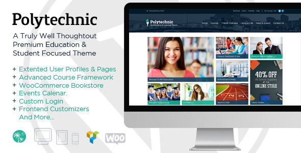 Polytechnic by ThemeIsland is a WordPress theme for colleges and universities which features parallax elements, support for RTL languages, Mega Menu, one page layouts, fully responsive layouts, search engine optimization, Google Fonts support, Revolution Slider, WooCommerce integration, clean design, has a portfolio layout option, is great for your personal site and a grid layout.