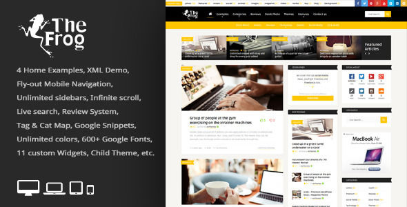 The Frog by An-Themes is a news magazine WordPress theme which features fully responsive layouts, search engine optimization, Google Fonts support, clean design, support for photo galleries, magazine style layouts, is great for your personal site, masonry post layouts and a grid layout.