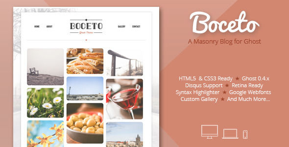 Boceto by EstudioPatagon is a Ghost theme which features Retina display support, support for RTL languages, fully responsive layouts, search engine optimization, clean design, can be used for your portfolio, magazine style layouts, is great for your personal site and  masonry post layouts.