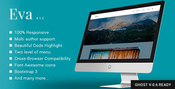 Eva by GBJsolution is a Ghost theme which features Retina display support, support for RTL languages, fully responsive layouts, Google Fonts support, clean design, Bootstrap framework utilization, is great for your personal site, blogging related layouts and optimizations, flat design aesthetics, masonry post layouts and  minimal design.