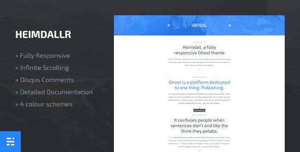 Heimdallr by NorthernFolks is a Ghost theme which features Retina display support, support for RTL languages, fully responsive layouts, Google Fonts support, clean design, flat design aesthetics and  minimal design.