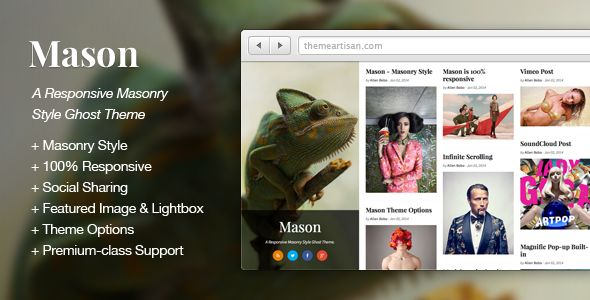 Mason by ThemeArtisan is a Ghost theme which features support for RTL languages, fully responsive layouts, clean design, Bootstrap framework utilization, support for photo galleries, masonry post layouts and  a grid layout.