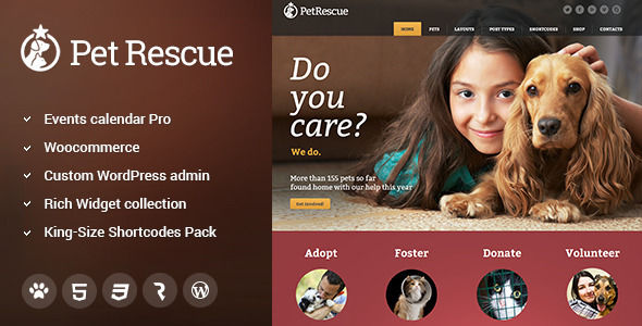 Pet Rescue by Cmsmasters is a WordPress theme for pet rescues and animal shelters which features Retina display support, support for RTL languages, one page layouts, fully responsive layouts, search engine optimization, Google Fonts support, Revolution Slider, WooCommerce integration, support for photo galleries, can be used for your portfolio and corporate style visuals.
