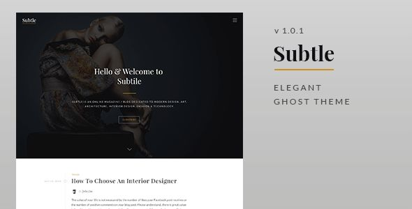 Subtle by Justgoodthemes is a Ghost theme which features Retina display support, support for RTL languages, fully responsive layouts, clean design, blogging related layouts and optimizations and  minimal design.