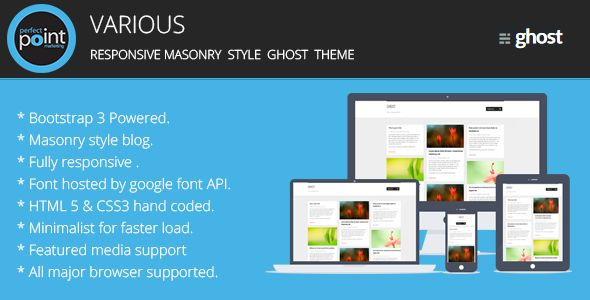 Various by Perfectpoint is a Ghost theme which features support for RTL languages, fully responsive layouts, Google Fonts support, clean design, Bootstrap framework utilization, masonry post layouts and  minimal design.