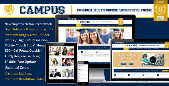 Campus by ThemeIsland is a educational WordPress theme which features Retina display support, fully responsive layouts, search engine optimization, Google Fonts support, Revolution Slider, WooCommerce integration, clean design, can be used for your portfolio, corporate style visuals and a grid layout.