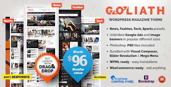 GOLIATH by Planetshine is a news magazine WordPress theme which features Mega Menu, fully responsive layouts, search engine optimization, Google Fonts support, Revolution Slider, WooCommerce integration, clean design, Bootstrap framework utilization, magazine style layouts and minimal design.